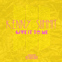 Kenny Summit - Give It To Me