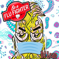 DJ Lean - Be a Flu Fighter