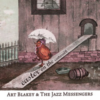 Art Blakey & The Jazz Messengers - Easter on the Catwalk