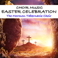 The Mormon Tabernacle Choir - Choir Music Easter Celebration