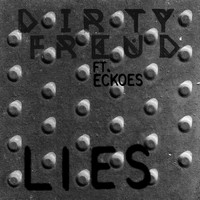 Dirty Freud featuring Eckoes - Lies