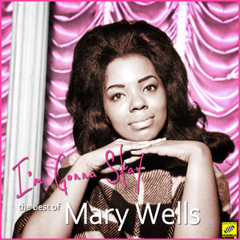 Mary Wells - I'm Gonna Stay - The Best of Mary Wells