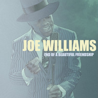 Joe Williams - End of a Beautiful Friendship
