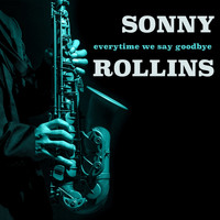 Sonny Rollins - Everytime We Say Goodbye