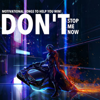 Various Artists - Don't Stop Me Now - Motivational Songs to Help You Win!