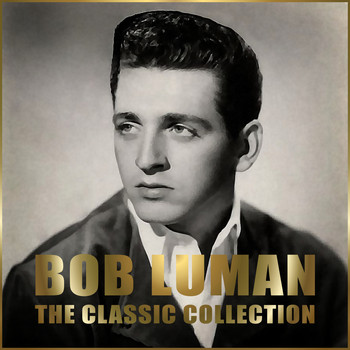 Bob Luman - The Classic Collection