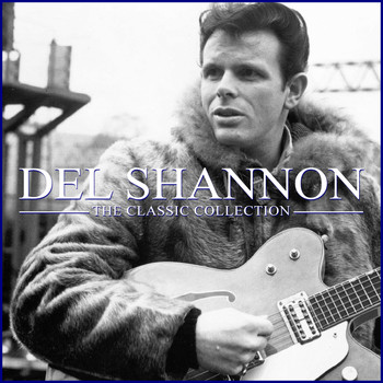 Del Shannon - The Classic Collection