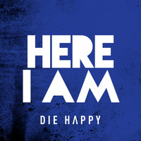 Die Happy - Here I Am