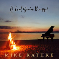 Mike Rathke - O Lord You're Beautiful