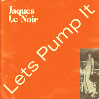 Jaques Le Noir - Lets Pump It
