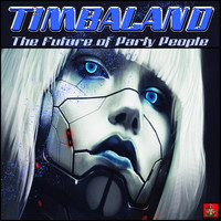 Timbaland - The Future Of Party People