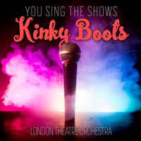 London Theatre Orchestra and Chorus - You Sing the Shows: Kinky Boots (Karaoke Versions)