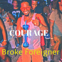 Courage - Broke Foreigner