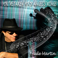 Trade Martin - You've Taken Your Angel's Wings (Remembrance)