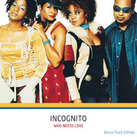 Incognito - Who Needs Love (Bonus Track Edition)