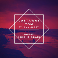 Castaway Tom / - Oops!... I Did It Again