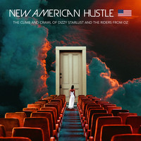 New American Hustle - The Climb and Crawl of Dizzy Starlust and the Riders from Oz (Explicit)