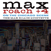 The Max Roach Quintette - Max Roach + 4 on the Chicago Scene