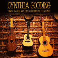 Cynthia Gooding - Cynthia Gooding Sings Spanish, Mexican and Turkish Folk Songs