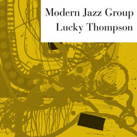 Lucky Thompson - Modern Jazz Group