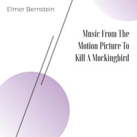 "Elmer Bernstein - Music from the Motion Picture ""To Kill a Mockingbird"""
