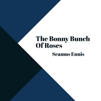 Seamus Ennis - The Bonny Bunch of Roses