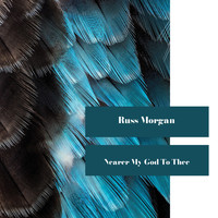 Russ Morgan - Nearer My God To Thee