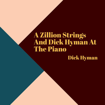 Dick Hyman - A Zillion Strings And Dick Hyman At The Piano