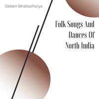 Deben Bhattacharya - Folk Songs And Dances Of North India