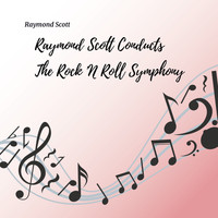 Raymond Scott - Raymond Scott Conducts The Rock 'N Roll Symphony