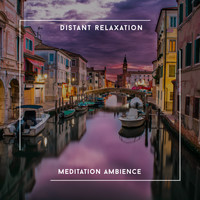 Relaxing Chill Out Music - Distant Relaxation Meditation Ambience