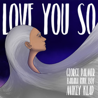 George Palmer feat. Mikey Klap & Banana Rude Boy - Love You So