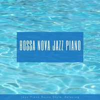 Bossa Nova Jazz Piano - Relaxing Bossa Nova Jazz