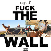 Coyote - Fuck The Wall (Explicit)