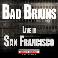 Bad Brains - Live In San Francisco (Live)