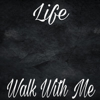 Life - Walk With Me