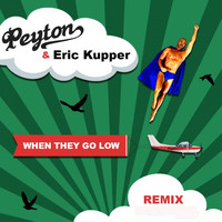 Peyton - When They Go Low (Eric Kupper Remixes)