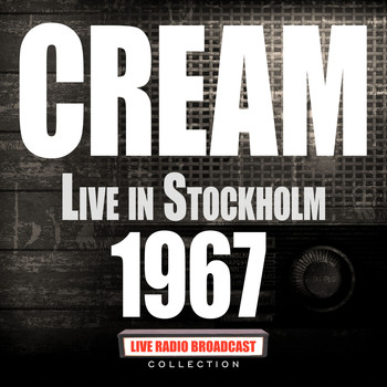 Cream - Live in Stockholm 1967 (Live)