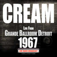 Cream - Live From Grande Ballroom Detroit 1967 (Live)