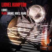 Lionel Hampton - Lionel ...Plays Drums, Vibes, Piano