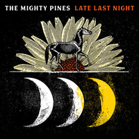 The Mighty Pines / - Late Last Night