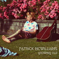 Patrick McWilliams - Growing Old
