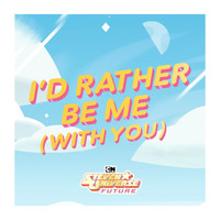 Steven Universe - I'd Rather Be Me (With You)