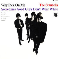 The Standells - Why Pick On Me - Sometimes Good Guys Don't Wear White (Expanded Mono Edition)