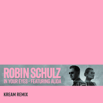 Robin Schulz - In Your Eyes (feat. Alida) (KREAM Remix)