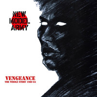 New Model Army - Vengeance - The Whole Story 1980-84