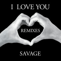 Savage - I Love You (Remixes)