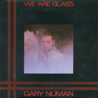 Gary Numan - We Are Glass