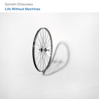 Sylvain Chauveau - Life Without Machines