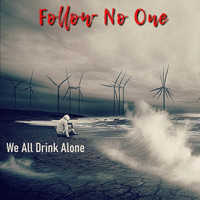 Follow No One - We All Drink Alone
